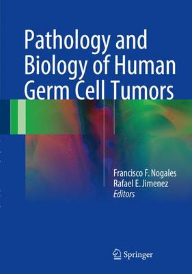 Pathology and Biology of Human Germ Cell Tumors - Francisco F. Nogales