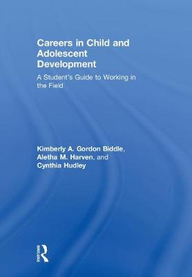 Careers in Child and Adolescent Development - Kimberly A. Gordon Biddle