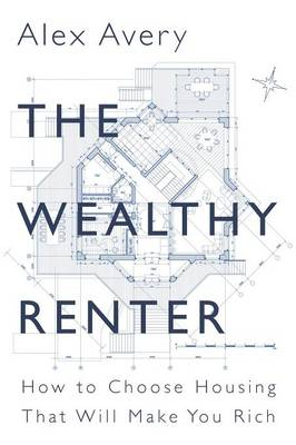The Wealthy Renter - Alex Avery