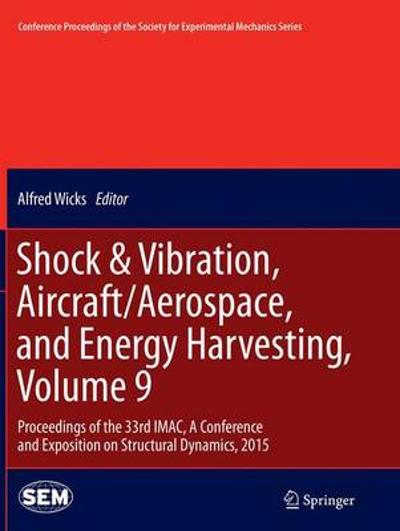 Shock & Vibration, Aircraft/Aerospace, and Energy Harvesting, Volume 9 - Alfred Wicks