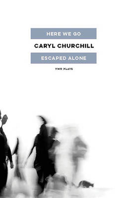 Here We Go / Escaped Alone - Caryl Churchill