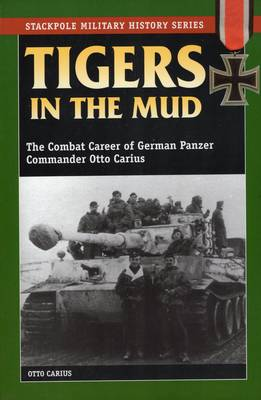 Tigers in the Mud - Otto Carius