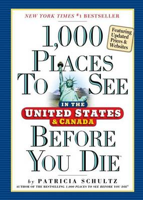 1,000 Places to See in the United States & Canada Before You Die, 3rd Edition - Patricia Schultz
