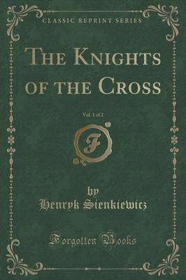 The Knights of the Cross, Vol. 1 of 2 (Classic Reprint) - Henryk Sienkiewicz