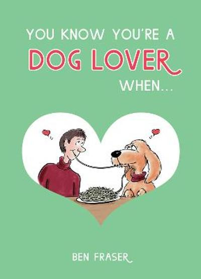 You Know You're a Dog Lover When... - Ben Fraser