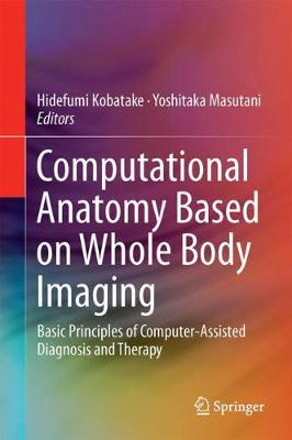 Computational Anatomy Based on Whole Body Imaging - Hidefumi Kobatake