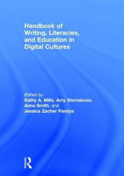 Handbook of Writing, Literacies, and Education in Digital Cultures - Kathy A. Mills