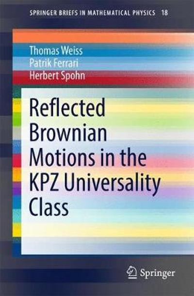 Reflected Brownian Motions in the KPZ Universality Class - Thomas Weiss