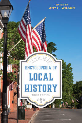 Encyclopedia of Local History - Amy H. Wilson