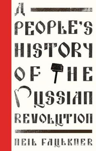 A People's History of the Russian Revolution - Neil Faulkner