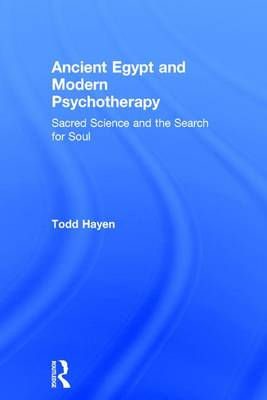 Ancient Egypt and Modern Psychotherapy - Todd Hayen
