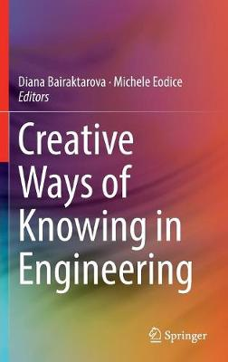 Creative Ways of Knowing in Engineering - Michele Eodice
