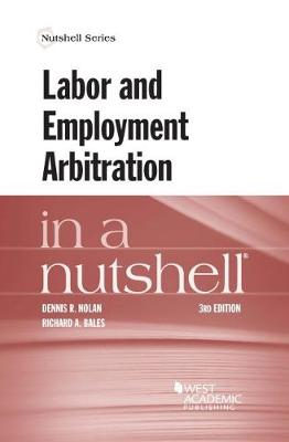 Labor and Employment Arbitration in a Nutshell - Dennis Nolan