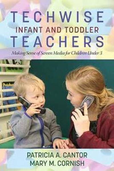 Techwise Infant and Toddler Teachers - Patricia A. Cantor