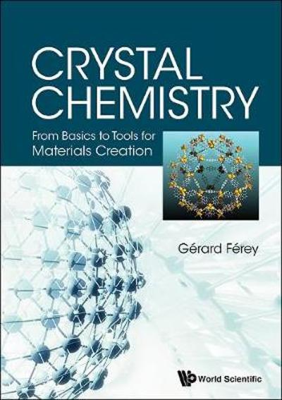 Crystal Chemistry: From Basics To Tools For Materials Creation - Gerard Ferey