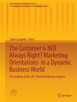 The Customer is NOT Always Right? Marketing Orientations  in a Dynamic Business World - Colin L. Campbell