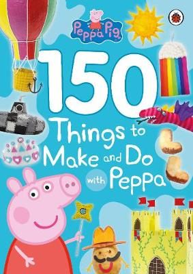 Peppa Pig: 150 Things to Make and Do with Peppa - Peppa Pig