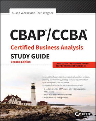 CBAP / CCBA Certified Business Analysis Study Guide - Susan A. Weese