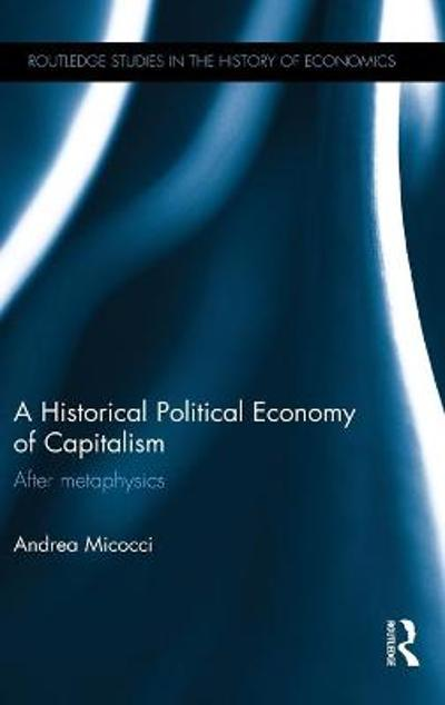 A Historical Political Economy of Capitalism - Andrea Micocci