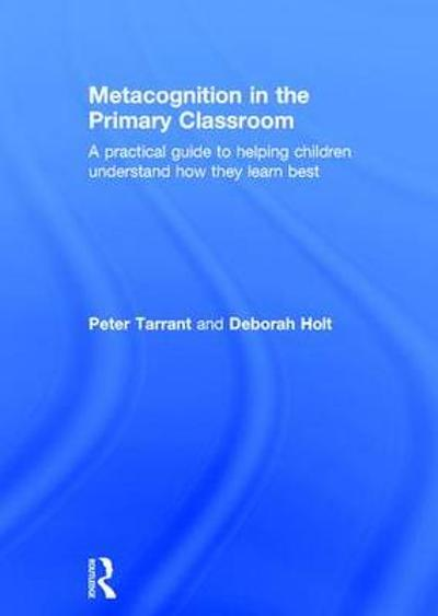Metacognition in the Primary Classroom - Peter Tarrant