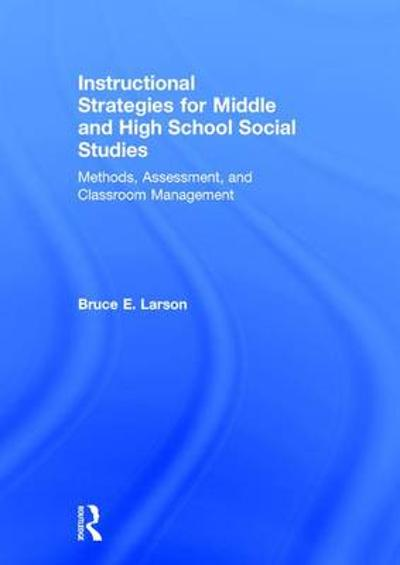 Instructional Strategies for Middle and High School Social Studies - Bruce E. Larson