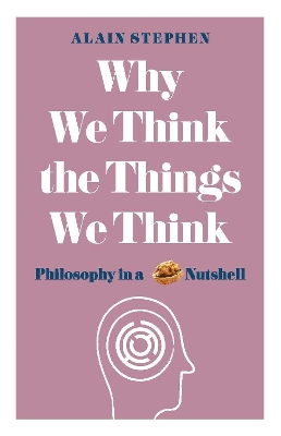 Why We Think the Things We Think - Alain Stephen