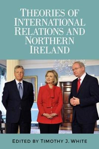 Theories of International Relations and Northern Ireland - Timothy J. White