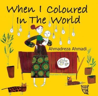 When I Coloured in the World - Ahmadreza Ahmadi