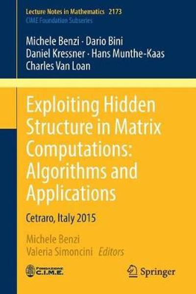 Exploiting Hidden Structure in Matrix Computations: Algorithms and Applications - Michele Benzi