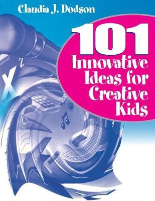 101 Innovative Ideas for Creative Kids - Claudia J. Dodson