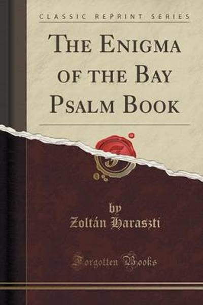 The Enigma of the Bay Psalm Book (Classic Reprint) - Zoltan Haraszti