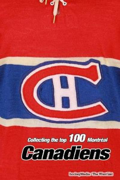 Collecting the Top 100 Montreal Canadiens - Richard Scott