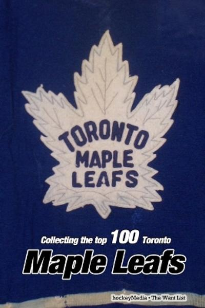 Collecting the Top 100 Toronto Maple Leafs - Richard Scott