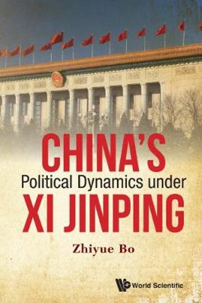 China's Political Dynamics Under Xi Jinping - Zhiyue Bo