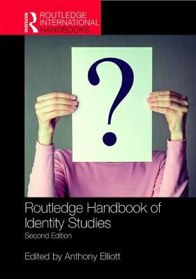 Routledge Handbook of Identity Studies - Anthony Elliott