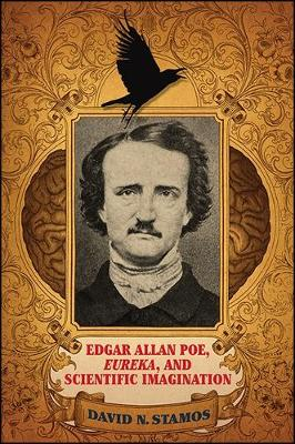 Edgar Allan Poe, Eureka, and Scientific Imagination - David N. Stamos