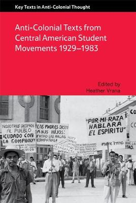 Anti-Colonial Texts from Central American Student Movements 1929-1983 - Vrana