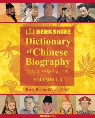 Berkshire Dictionary of Chinese Biography 4-Volume Set - Kerry Brown