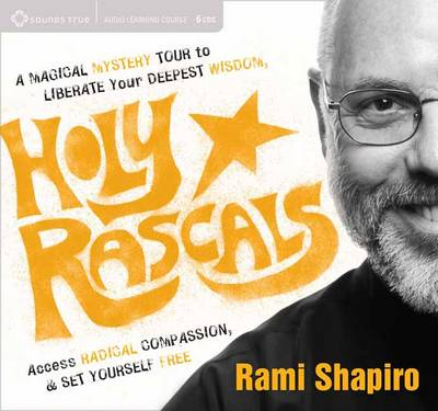 How to be a Holy Rascal - Rabbi Rami Shapiro