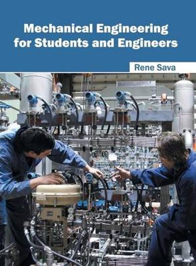 Mechanical Engineering for Students and Engineers - Rene Sava
