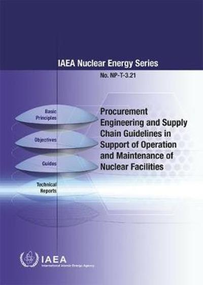 Procurement Engineering and Supply Chain Guidelines in Support of Operation and Maintenance of Nuclear Facilities - International Atomic Energy Agency