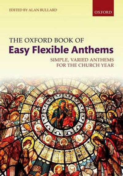 The Oxford Book of Easy Flexible Anthems - Alan Bullard