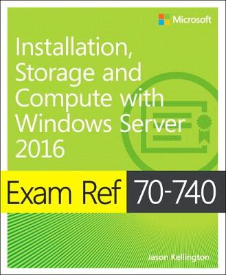 Exam Ref 70-740 Installation, Storage and Compute with Windows Server 2016 - Craig Zacker