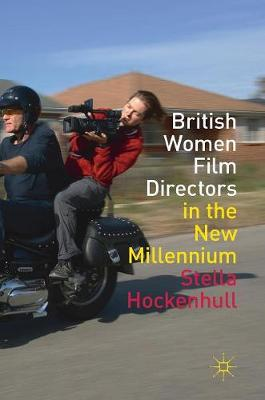 British Women Film Directors in the New Millennium - Stella Hockenhull