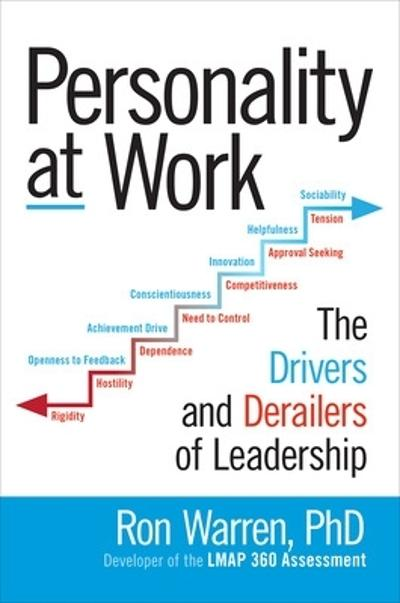 Personality at Work: The Drivers and Derailers of Leadership - Ronald Warren