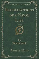 Recollections of a Naval Life, Vol. 1 of 3 (Classic Reprint) - James Scott
