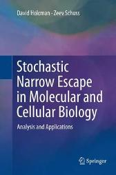 Stochastic Narrow Escape in Molecular and Cellular Biology - David Holcman Zeev Schuss