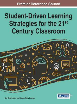 Student-Driven Learning Strategies for the 21st Century Classroom - Nor Aziah Alias