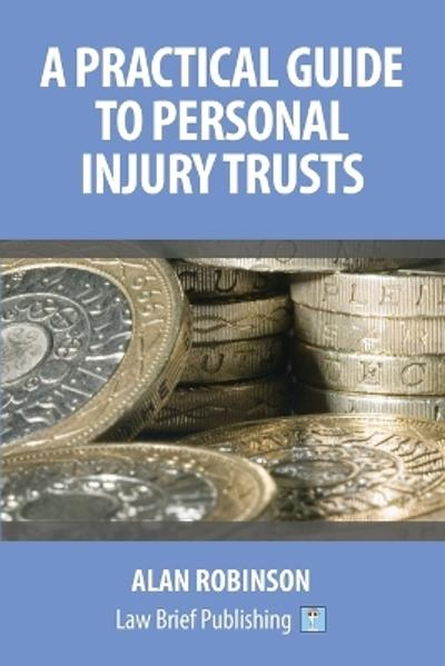 A Practical Guide to Personal Injury Trusts - Alan Robinson