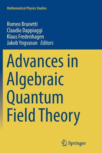Advances in Algebraic Quantum Field Theory - Romeo Brunetti